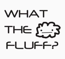 What the fluff? Kids Clothes