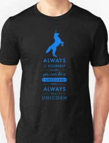Always Be Yourself Unless You're A Unicorn T-Shirt