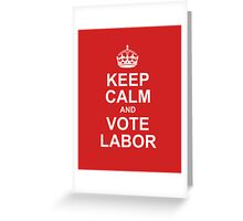 keep calm and vote labor Greeting Card