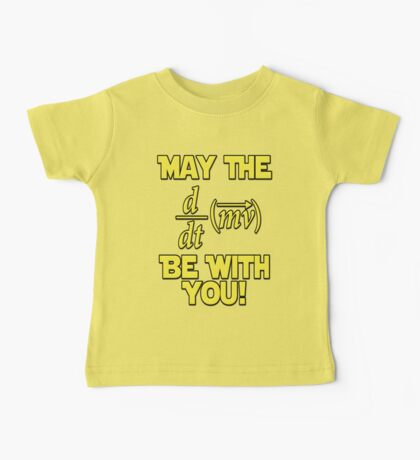 May The Force Be With You! Physics Geek Baby Tee