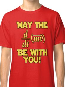 May The Force Be With You! Physics Geek Classic T-Shirt
