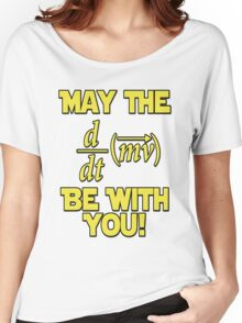 May The Force Be With You! Physics Geek Women's Relaxed Fit T-Shirt