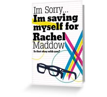 Im Saving Myself For Maddow Greeting Card