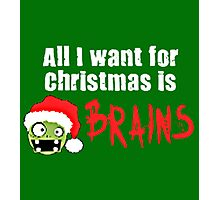 ALL I WANT FOR CHRISTMAS IS BRAIN Photographic Print