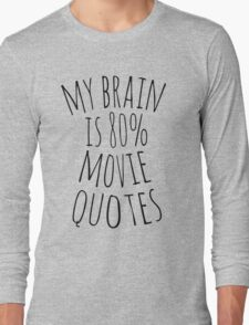 my brain is 80%...MOVIE QUOTES Long Sleeve T-Shirt