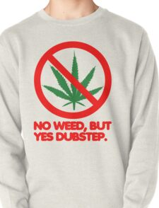 No Weed, But Yes Dubstep  Pullover