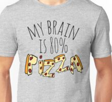 my brain is 80%...PIZZA Unisex T-Shirt