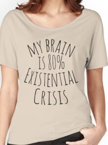 my brain is 80%...EXISTENTIAL CRISIS Women's Relaxed Fit T-Shirt