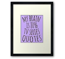 my brain is 80%... TV SERIES QUOTES Framed Print