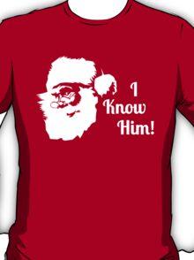 I Know Him Santa T-Shirt