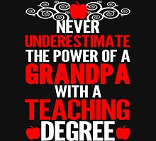 Never Underestimate The Power Of A Grandpa With A Teaching Degree Unisex T-Shirt