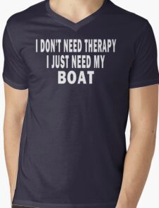 I Don't Need Therapy. I Just Need My Boat Mens V-Neck T-Shirt
