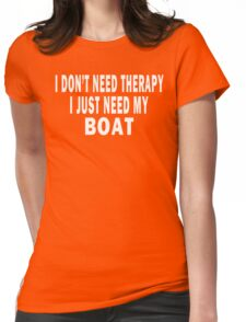 I Don't Need Therapy. I Just Need My Boat Womens Fitted T-Shirt