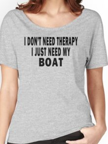 I Don't Need Therapy. I Just Need My Boat Women's Relaxed Fit T-Shirt