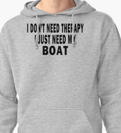 I Don't Need Therapy. I Just Need My Boat Pullover Hoodie