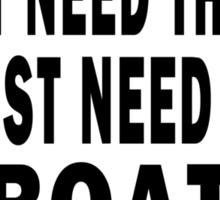 I Don't Need Therapy. I Just Need My Boat Sticker