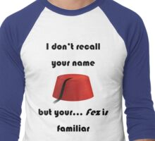 I don't recall your name but your fez is familiar - dark text Men's Baseball ¾ T-Shirt