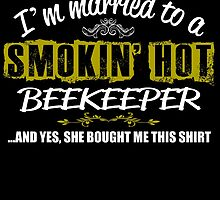 I'm married to a SMOKIN' HOT BEEKEEPER by fancytees