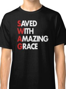 Saved With Amazing Grace (SWAG) Classic T-Shirt