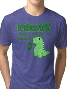 RAWR! Means I Love You In Dinosaur Tri-blend T-Shirt