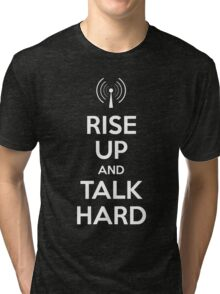 RISE UP and TALK HARD Tri-blend T-Shirt