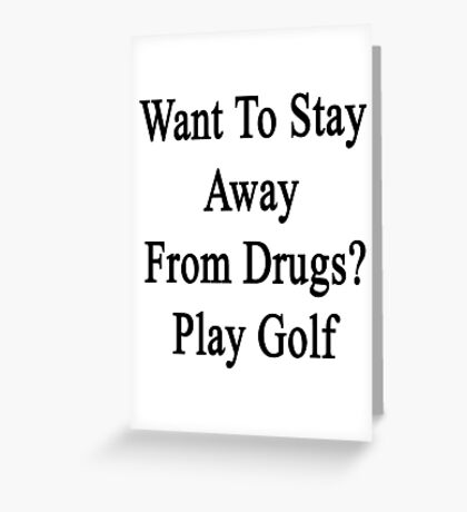 Want To Stay Away From Drugs? Play Golf  Greeting Card