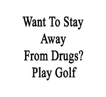 Want To Stay Away From Drugs? Play Golf  Photographic Print