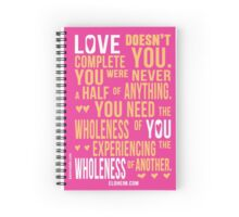 Love Doesn't Complete You... Spiral Notebook