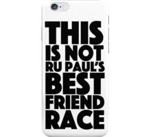 rupaul's best friend race iPhone Case/Skin