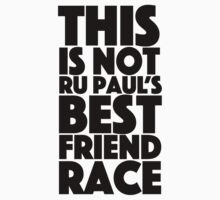 rupaul's best friend race Kids Tee