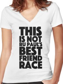 rupaul's best friend race Women's Fitted V-Neck T-Shirt