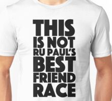 rupaul's best friend race Unisex T-Shirt