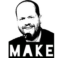 MAKE - Joss Whedon Photographic Print