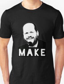 MAKE - Joss Whedon Unisex T-Shirt