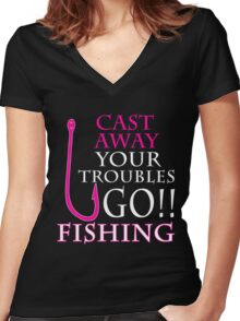 CAST AWAY YOUR TROUBLES GO FISHING Women's Fitted V-Neck T-Shirt