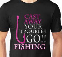 CAST AWAY YOUR TROUBLES GO FISHING Unisex T-Shirt