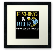 FISHING & BEER WHAT ELSE IS THERE Framed Print