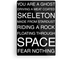 You Are A Ghost Floating Through Space Metal Print