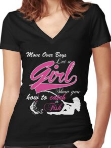 MOVE OVER BOYS LET A GIRL SHOW YOU HOW TO CATCH A FISH Women's Fitted V-Neck T-Shirt