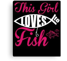 THIS GIRL LOVES TO FISH Canvas Print