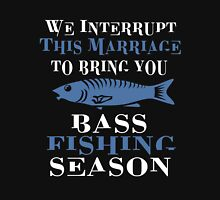 WE INTERRUPT THIS MARRIAGE TO BRING YOU BASS FISHING SEASON Unisex T-Shirt