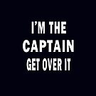 I'M THE CAPTAIN. GET OVER IT - iphone case by Marcia Rubin