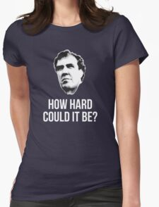 """How Hard Could It Be?"" T-Shirt"