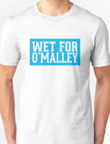 Wet for O'Malley Unisex T-Shirt