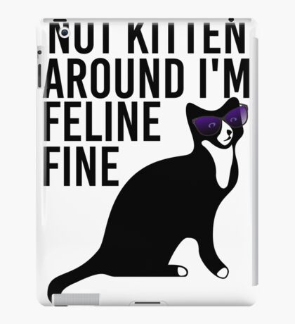 Not Kitten Around I'm Feline Fine iPad Case/Skin
