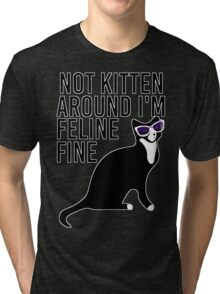 Not Kitten Around I'm Feline Fine Tri-blend T-Shirt