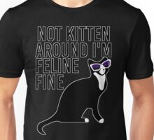Not Kitten Around I'm Feline Fine Unisex T-Shirt