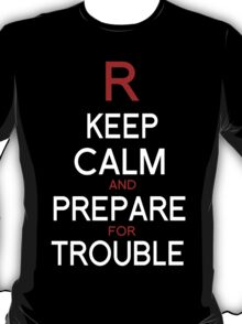 Keep Calm and Prepare for Trouble.   T-Shirt