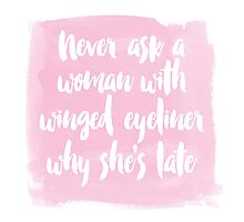 Never Ask A Woman With Winged Eye Liner Why She's Late Photographic Print