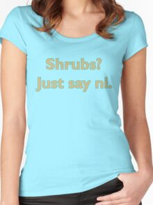 Shrubs? Just Say Ni. Women's Fitted Scoop T-Shirt